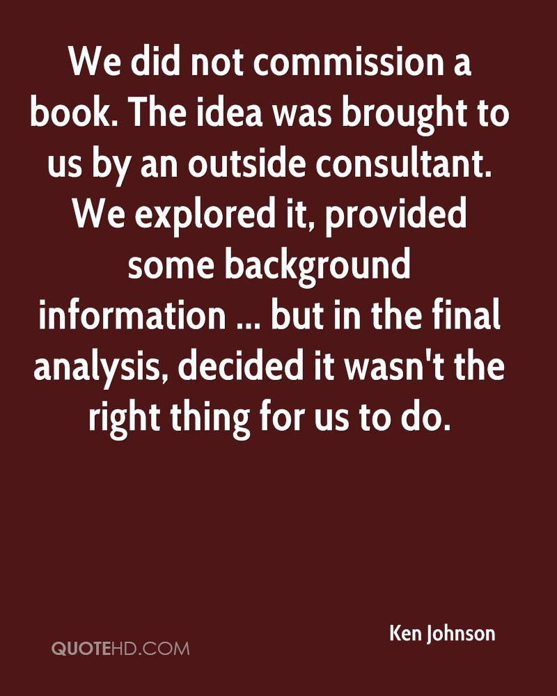 We did not commission a book. The idea was brought to us by an outside consultant. We explored it, provided some background information ... but in the final analysis, decided it wasn't the right thing for us to do.