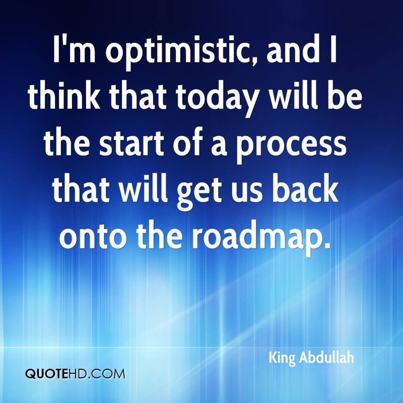 I'm optimistic, and I think that today will be the start of a process that will get us back onto the roadmap.