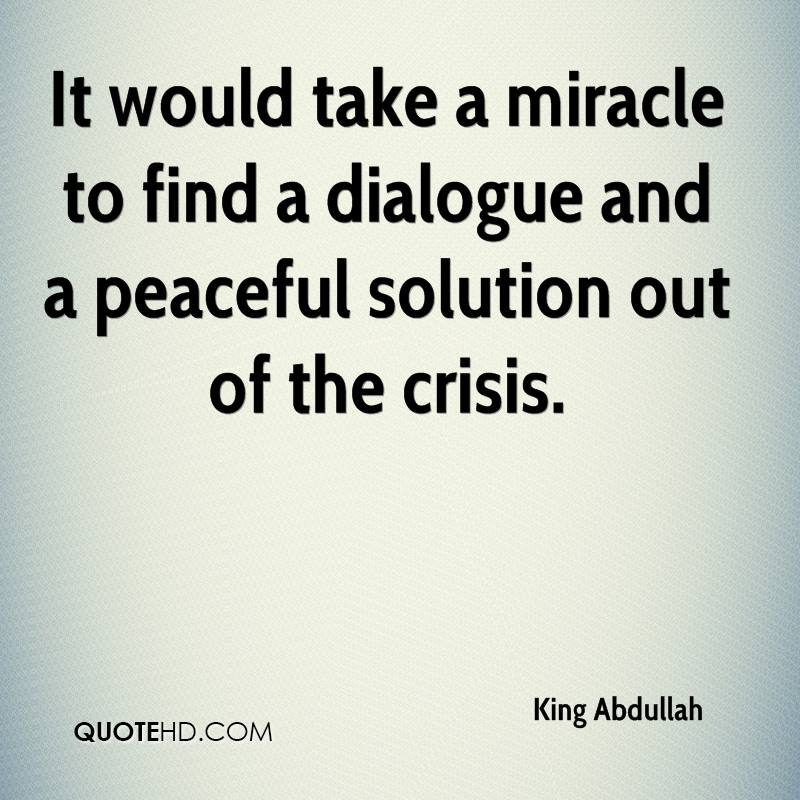 It would take a miracle to find a dialogue and a peaceful solution out of the crisis.
