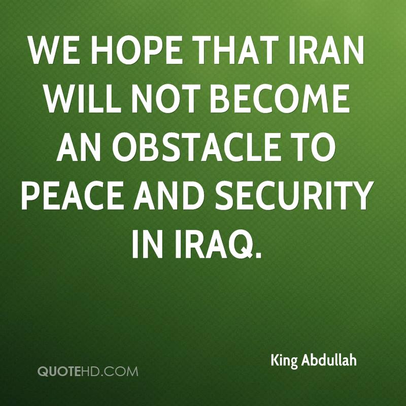 We hope that Iran will not become an obstacle to peace and security in Iraq.