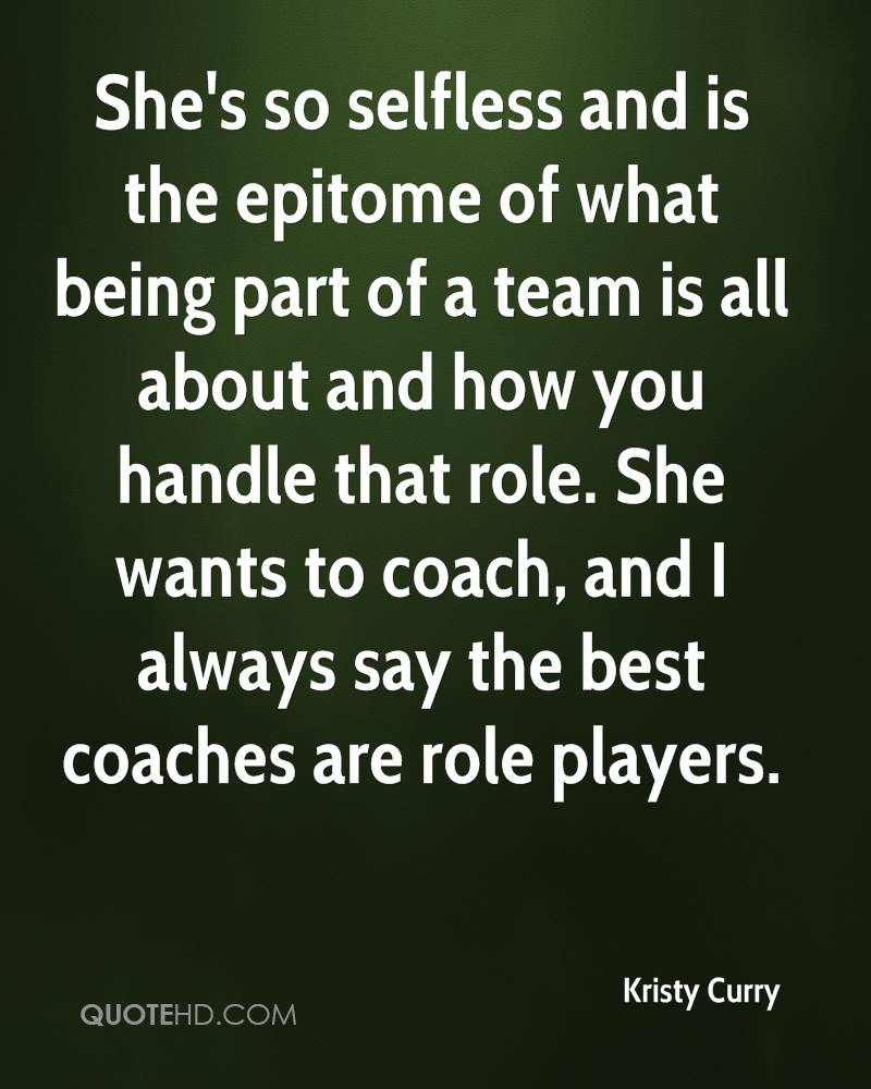 She's so selfless and is the epitome of what being part of a team is all about and how you handle that role. She wants to coach, and I always say the best coaches are role players.