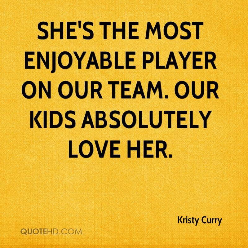 She's the most enjoyable player on our team. Our kids absolutely love her.