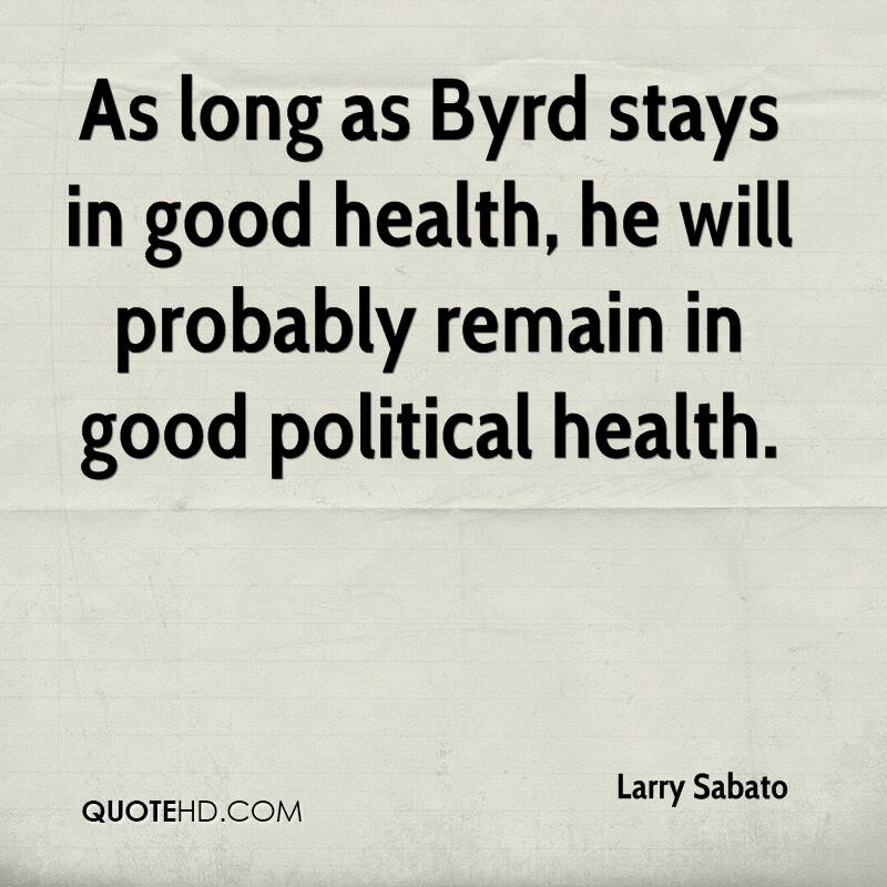 As long as Byrd stays in good health, he will probably remain in good political health.