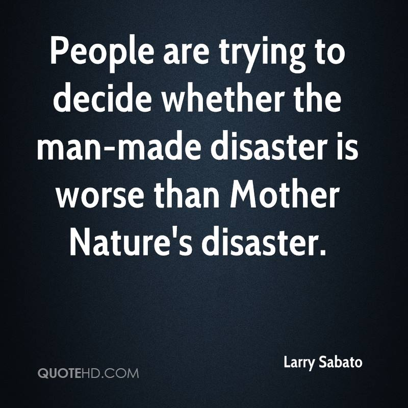 People are trying to decide whether the man-made disaster is worse than Mother Nature's disaster.