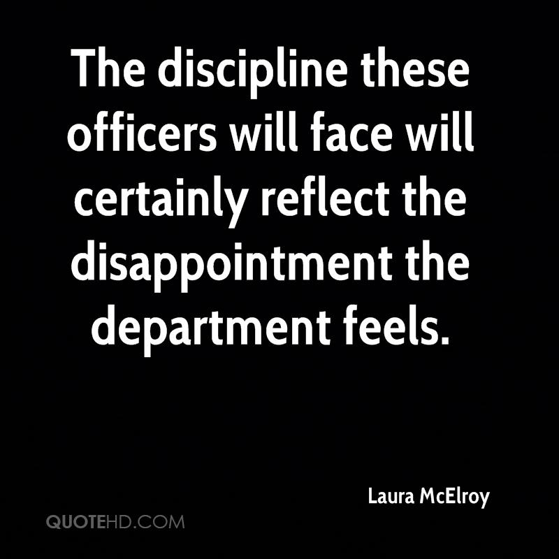 The discipline these officers will face will certainly reflect the disappointment the department feels.