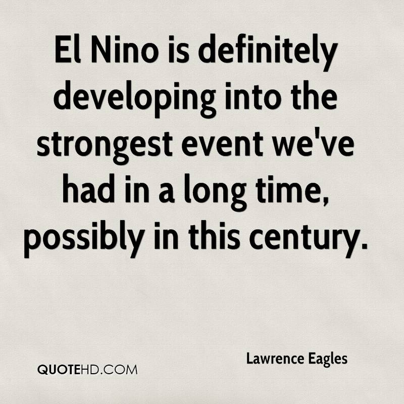 El Nino is definitely developing into the strongest event we've had in a long time, possibly in this century.
