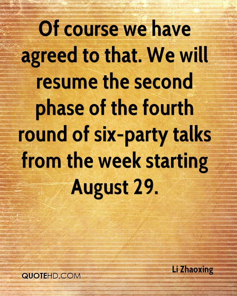 Of course we have agreed to that. We will resume the second phase of the fourth round of six-party talks from the week starting August 29.