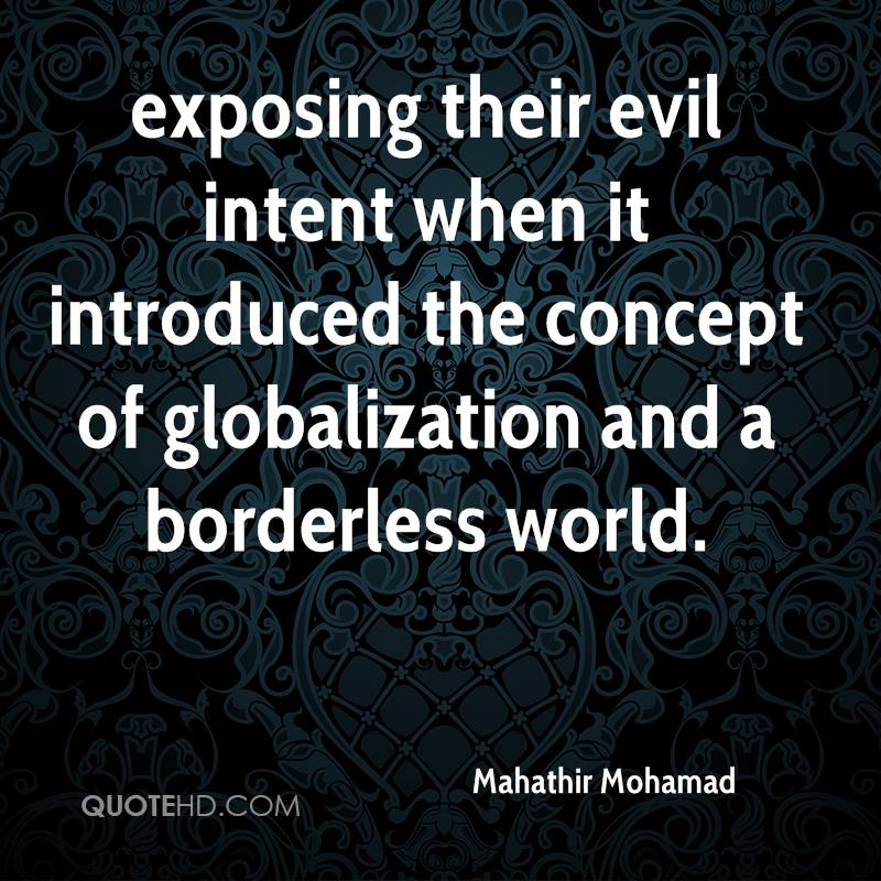 exposing their evil intent when it introduced the concept of globalization and a borderless world.