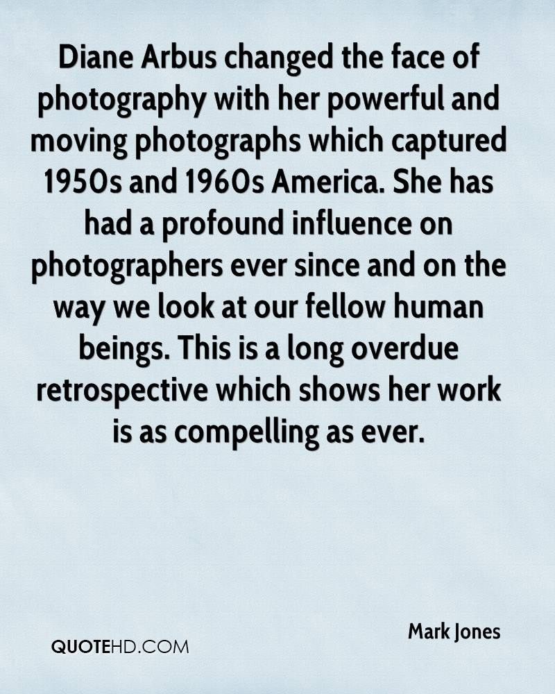 Diane Arbus changed the face of photography with her powerful and moving photographs which captured 1950s and 1960s America. She has had a profound influence on photographers ever since and on the way we look at our fellow human beings. This is a long overdue retrospective which shows her work is as compelling as ever.