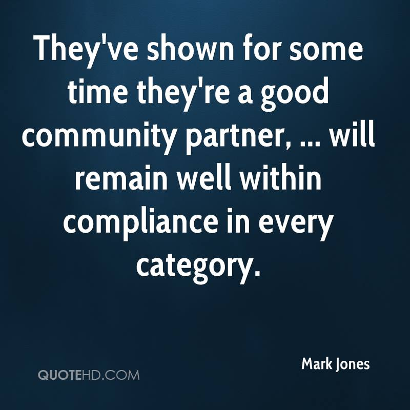They've shown for some time they're a good community partner, ... will remain well within compliance in every category.