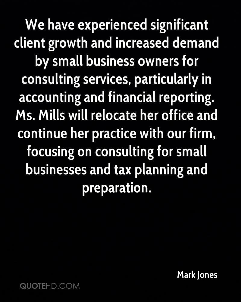 We have experienced significant client growth and increased demand by small business owners for consulting services, particularly in accounting and financial reporting. Ms. Mills will relocate her office and continue her practice with our firm, focusing on consulting for small businesses and tax planning and preparation.