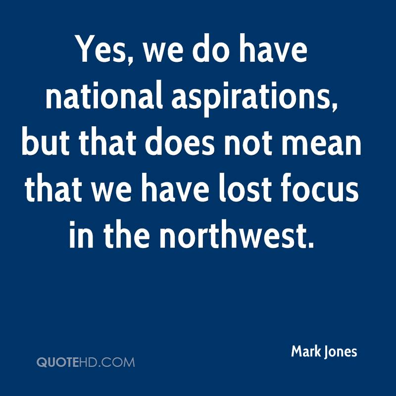 Yes, we do have national aspirations, but that does not mean that we have lost focus in the northwest.