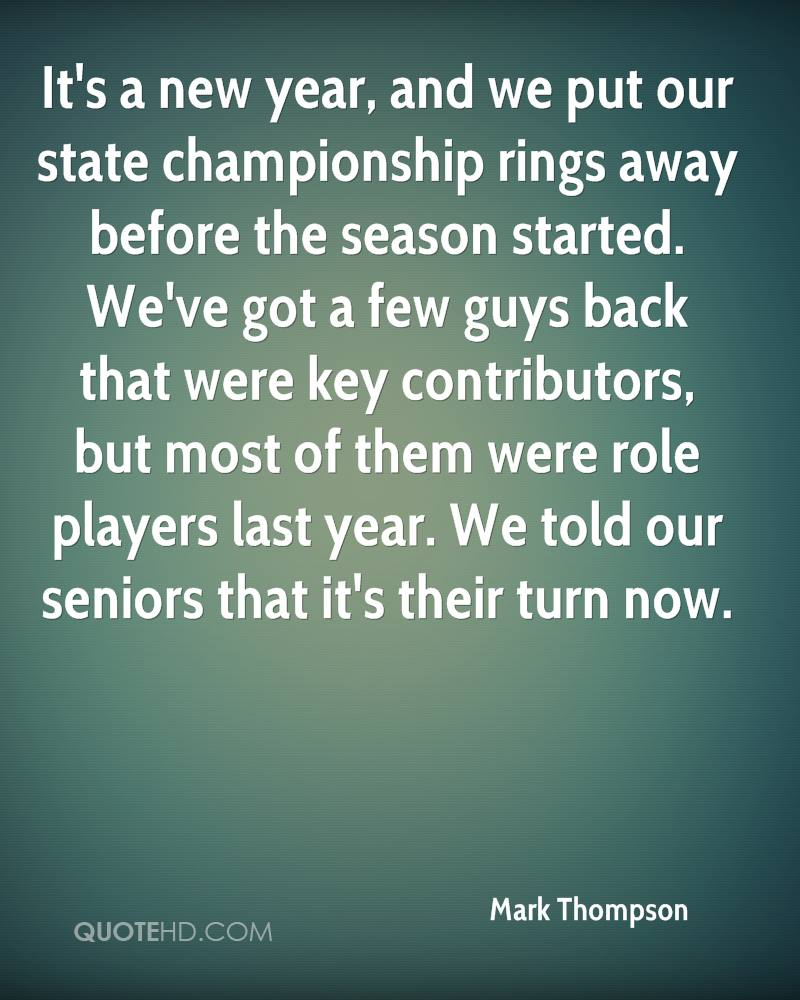 It's a new year, and we put our state championship rings away before the season started. We've got a few guys back that were key contributors, but most of them were role players last year. We told our seniors that it's their turn now.