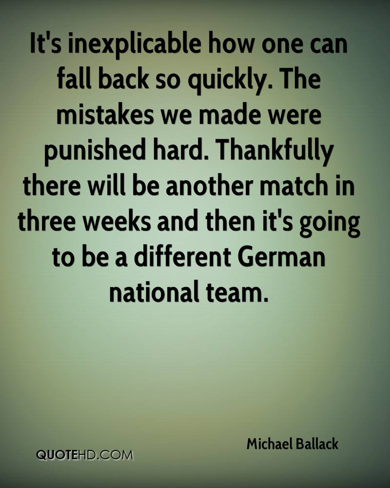 It's inexplicable how one can fall back so quickly. The mistakes we made were punished hard. Thankfully there will be another match in three weeks and then it's going to be a different German national team.