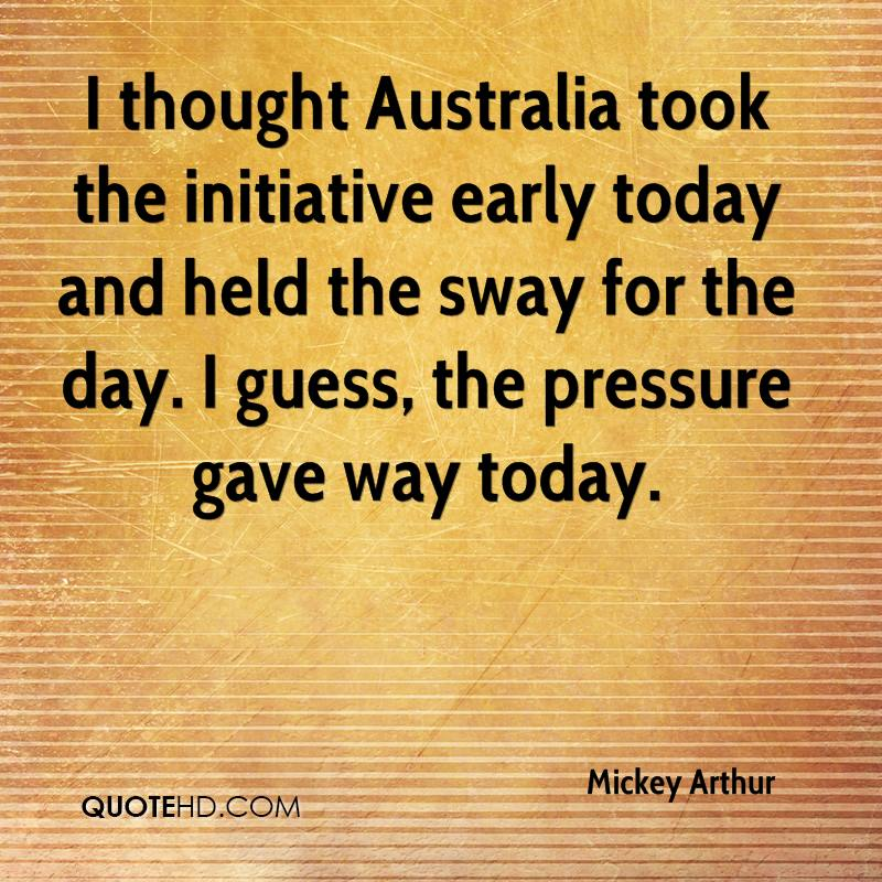 I thought Australia took the initiative early today and held the sway for the day. I guess, the pressure gave way today.