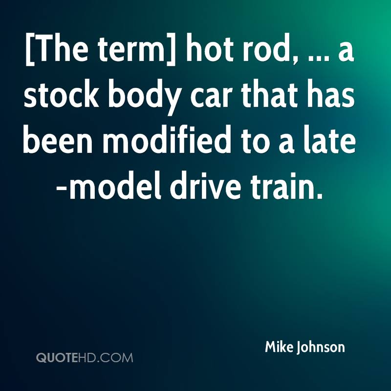 [The term] hot rod, ... a stock body car that has been modified to a late-model drive train.