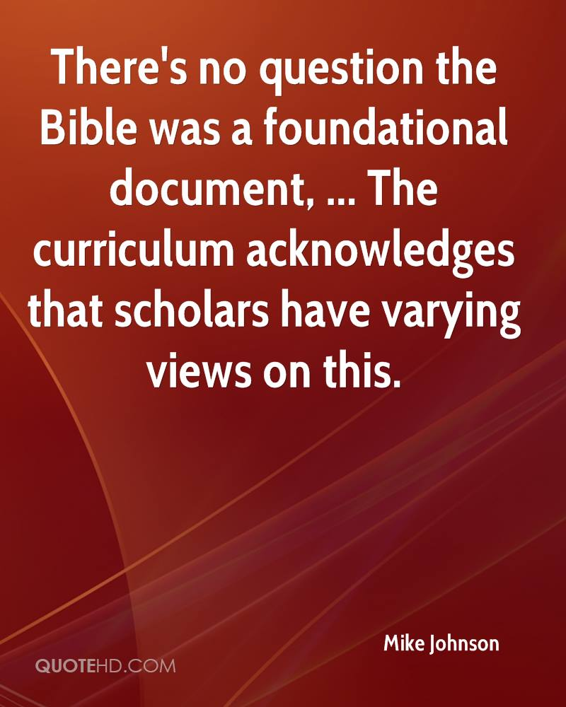 There's no question the Bible was a foundational document, ... The curriculum acknowledges that scholars have varying views on this.