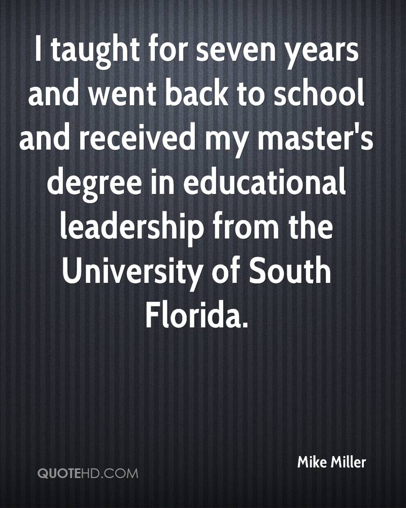 I taught for seven years and went back to school and received my master's degree in educational leadership from the University of South Florida.