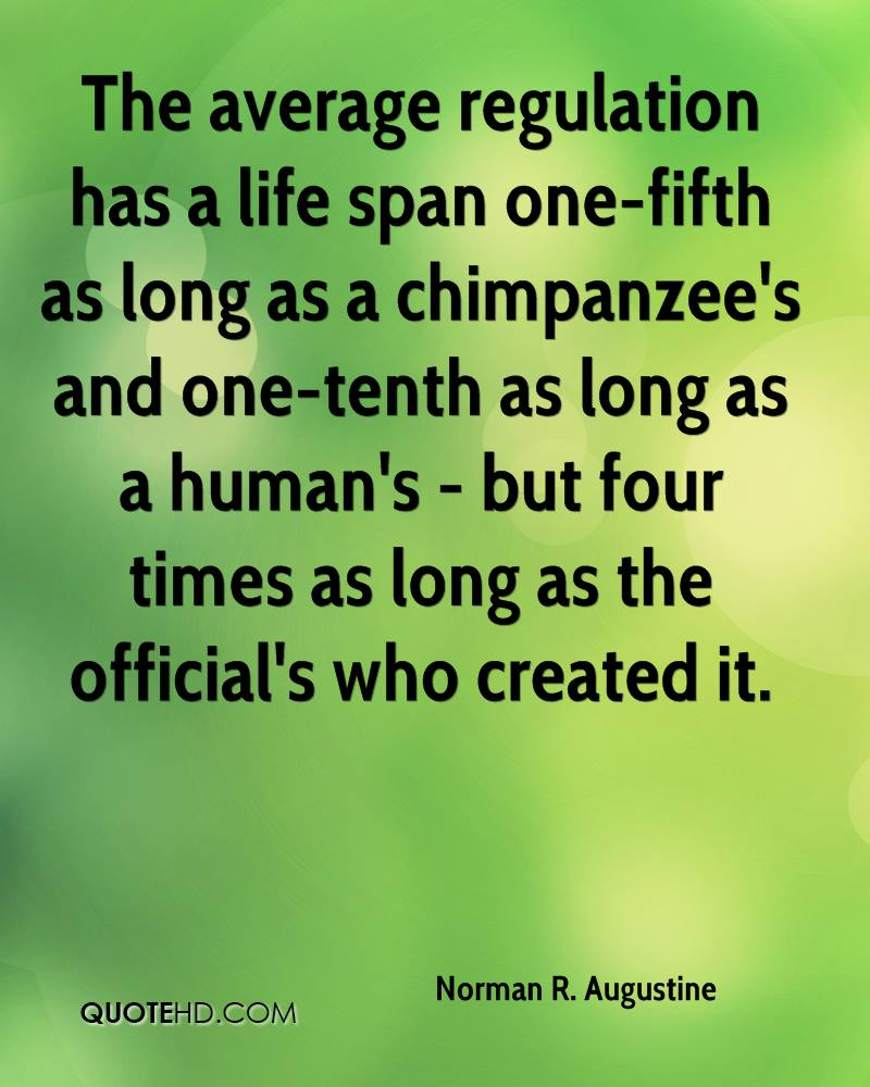 The average regulation has a life span one-fifth as long as a chimpanzee's and one-tenth as long as a human's - but four times as long as the official's who created it.