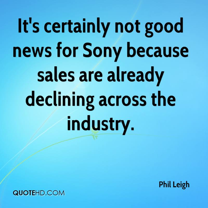 It's certainly not good news for Sony because sales are already declining across the industry.