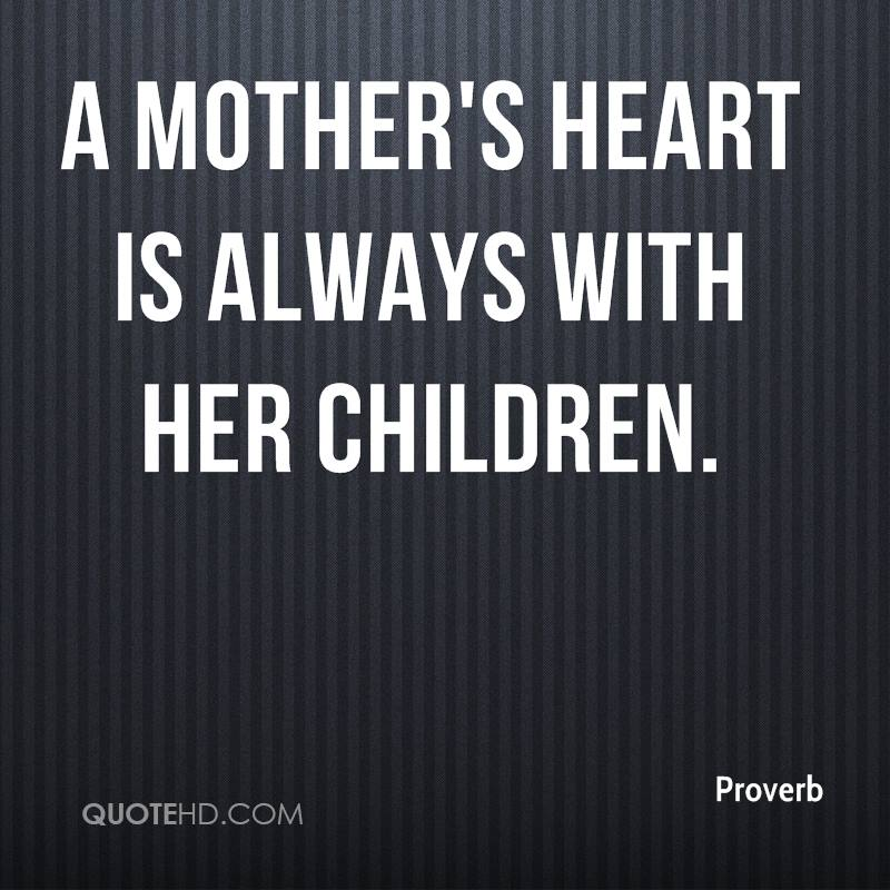 A mother's heart is always with her children.