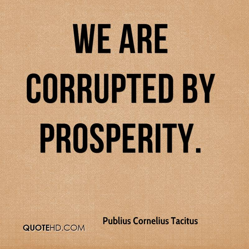 We are corrupted by prosperity.