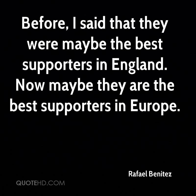 Before, I said that they were maybe the best supporters in England. Now maybe they are the best supporters in Europe.