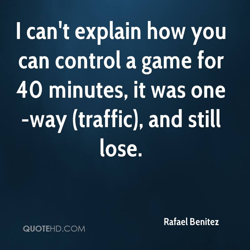 I can't explain how you can control a game for 40 minutes, it was one-way (traffic), and still lose.