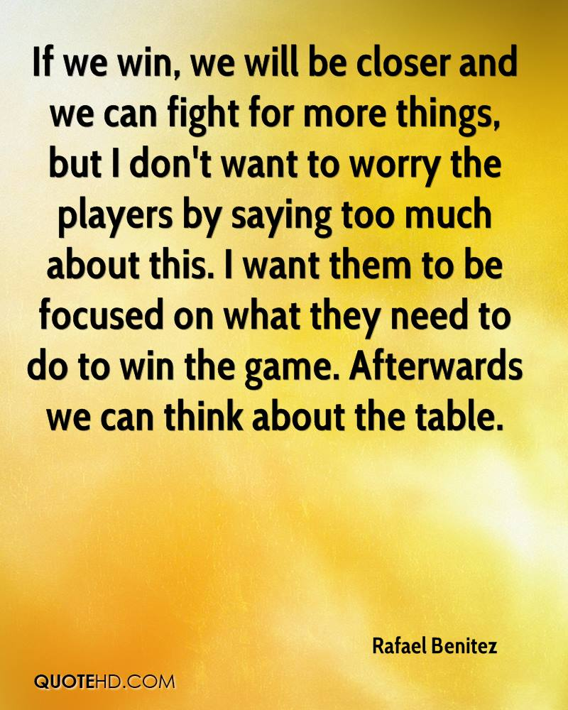 If we win, we will be closer and we can fight for more things, but I don't want to worry the players by saying too much about this. I want them to be focused on what they need to do to win the game. Afterwards we can think about the table.