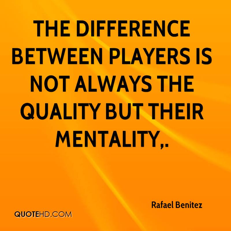 The difference between players is not always the quality but their mentality.