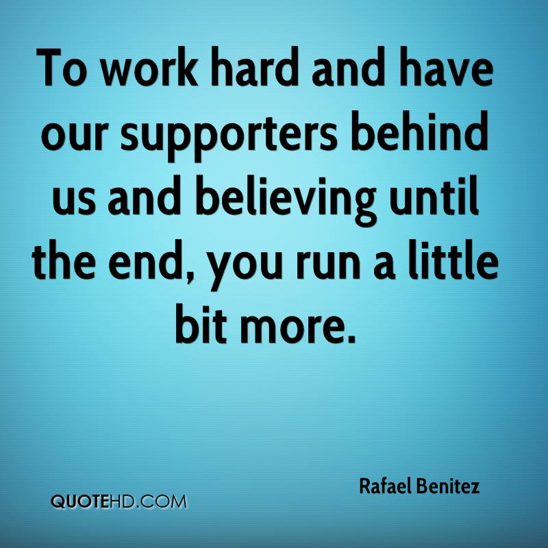 To work hard and have our supporters behind us and believing until the end, you run a little bit more.