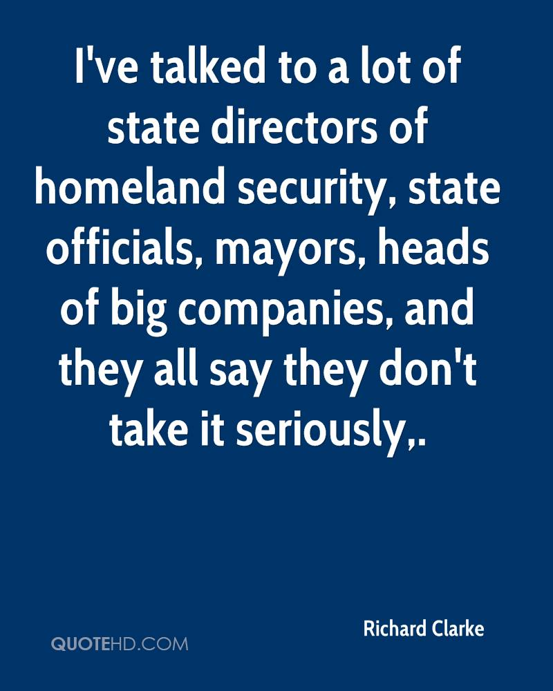 I've talked to a lot of state directors of homeland security, state officials, mayors, heads of big companies, and they all say they don't take it seriously.