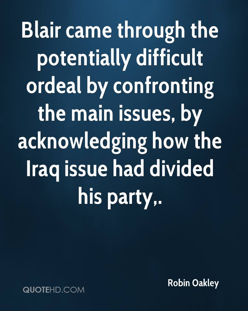 Blair came through the potentially difficult ordeal by confronting the main issues, by acknowledging how the Iraq issue had divided his party.