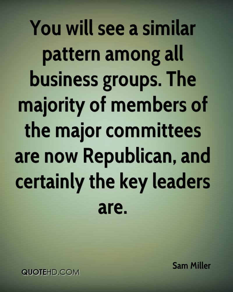 You will see a similar pattern among all business groups. The majority of members of the major committees are now Republican, and certainly the key leaders are.