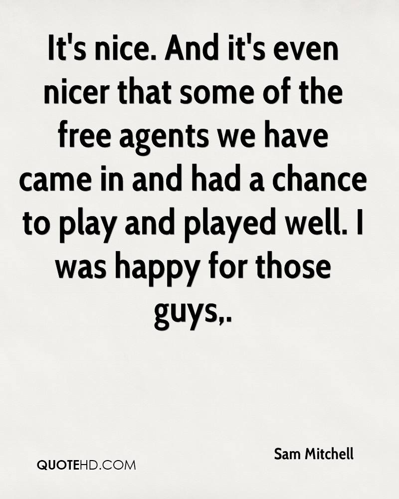 It's nice. And it's even nicer that some of the free agents we have came in and had a chance to play and played well. I was happy for those guys.