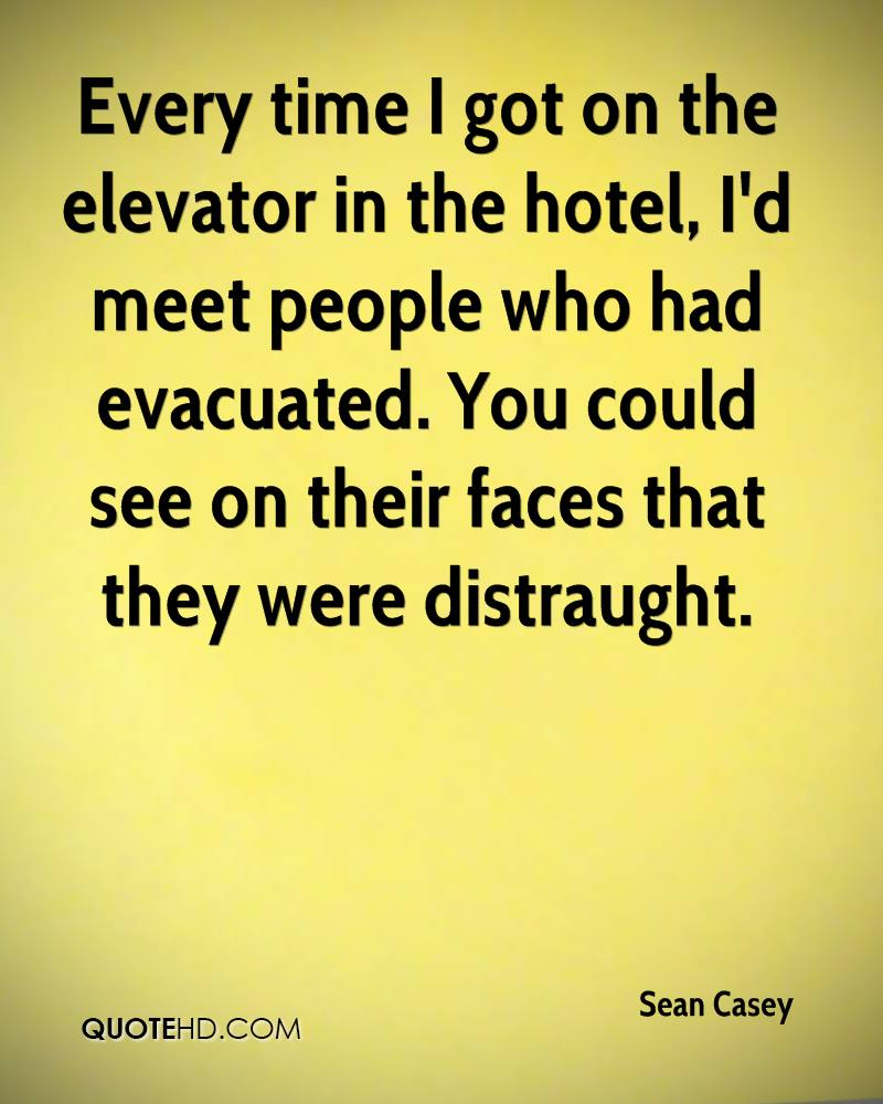 Every time I got on the elevator in the hotel, I'd meet people who had evacuated. You could see on their faces that they were distraught.