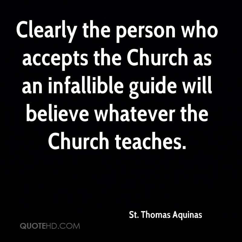 Clearly the person who accepts the Church as an infallible guide will believe whatever the Church teaches.