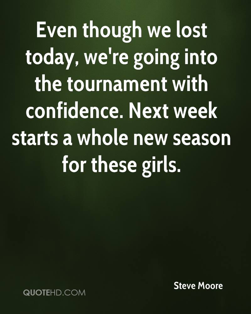 Even though we lost today, we're going into the tournament with confidence. Next week starts a whole new season for these girls.