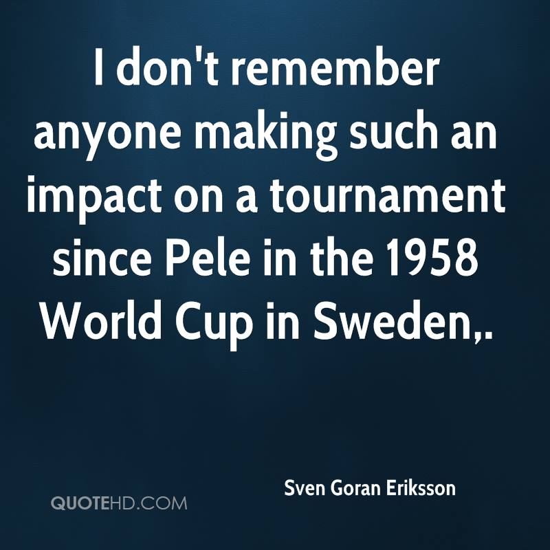 I don't remember anyone making such an impact on a tournament since Pele in the 1958 World Cup in Sweden.
