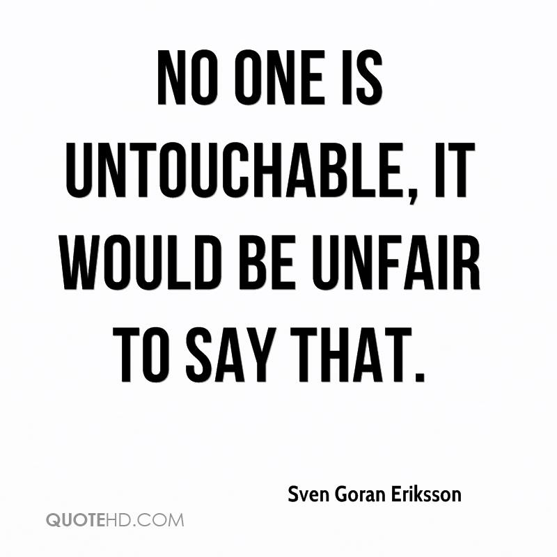 No one is untouchable, it would be unfair to say that.