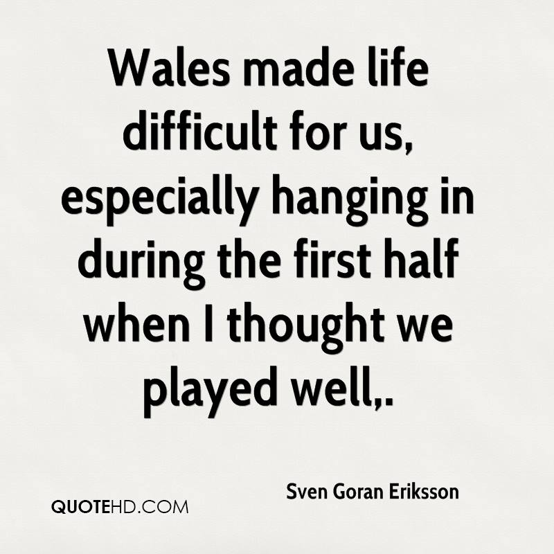 Wales made life difficult for us, especially hanging in during the first half when I thought we played well.