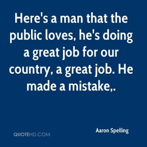 Here's a man that the public loves, he's doing a great job for our country, a great job. He made a mistake.