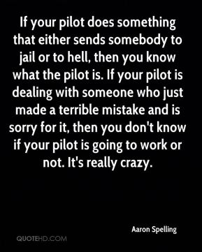 If your pilot does something that either sends somebody to jail or to hell, then you know what the pilot is. If your pilot is dealing with someone who just made a terrible mistake and is sorry for it, then you don't know if your pilot is going to work or not. It's really crazy.