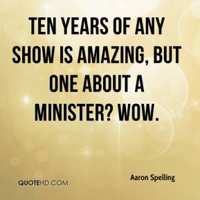 Ten years of any show is amazing, but one about a minister? Wow.