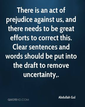 There is an act of prejudice against us, and there needs to be great efforts to correct this. Clear sentences and words should be put into the draft to remove uncertainty.