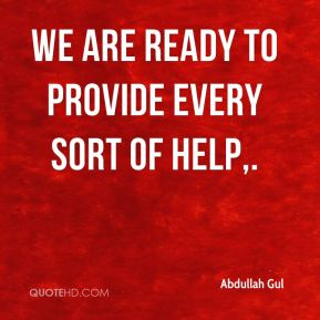 We are ready to provide every sort of help.