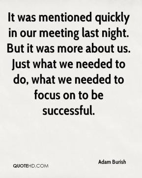 It was mentioned quickly in our meeting last night. But it was more about us. Just what we needed to do, what we needed to focus on to be successful.