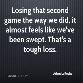 Losing that second game the way we did, it almost feels like we've been swept. That's a tough loss.