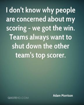 I don't know why people are concerned about my scoring - we got the win. Teams always want to shut down the other team's top scorer.