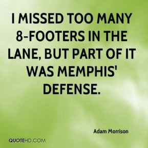 I missed too many 8-footers in the lane, but part of it was Memphis' defense.